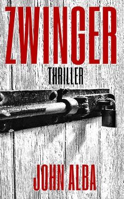 John Alba_Zwinger_Thriller_Cover 8.1